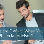 Do you use the F word in finance with your advisor?