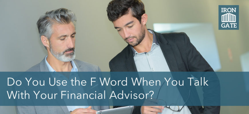 Do you use the F word with your financial advisor?