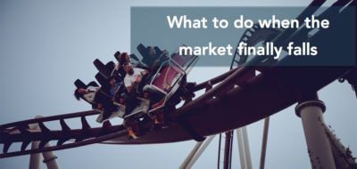 What to do when the Market Finally Falls