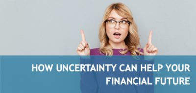 How uncertainty can help your financial future (yes you heard us correctly)