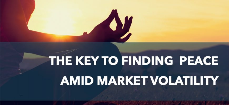 The key to finding peace amid market volatility
