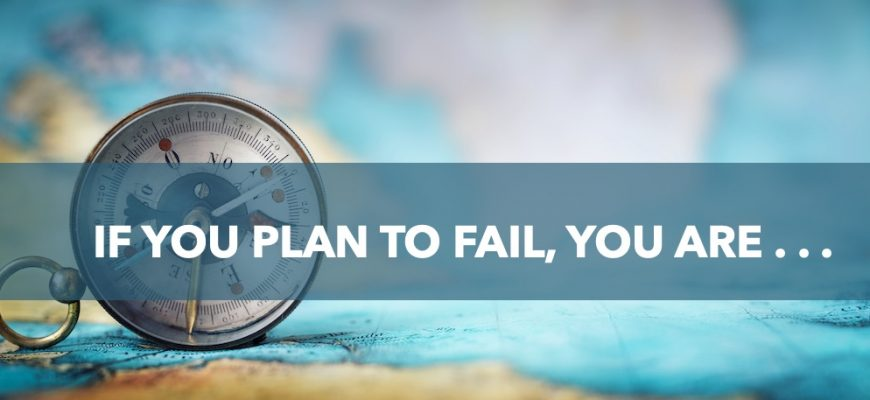 """If you fail to plan, you are . . ."