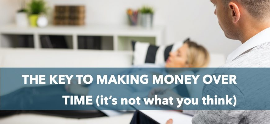 The key to making money over time (it's not what you think)