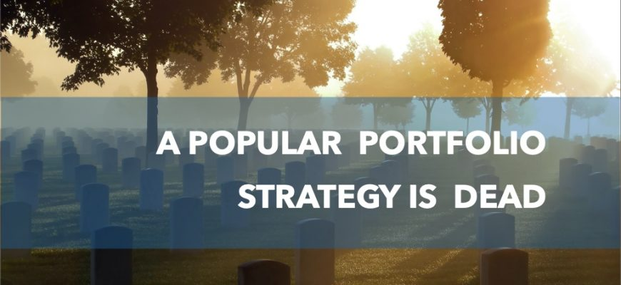 A popular portfolio strategy is dead