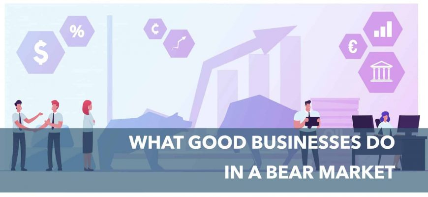What Good Businesses do in a Bear Market