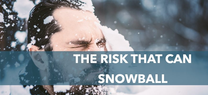 The Risk That Can Snowball