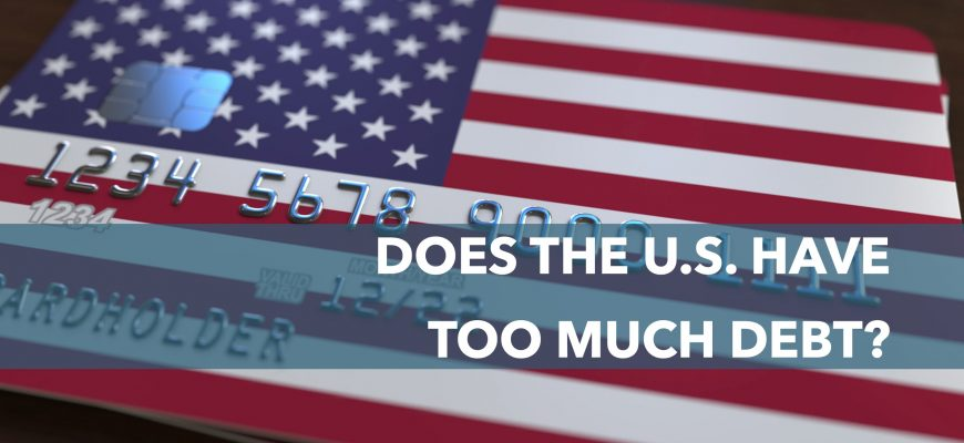 Does the U.S. Have Too Much Debt?